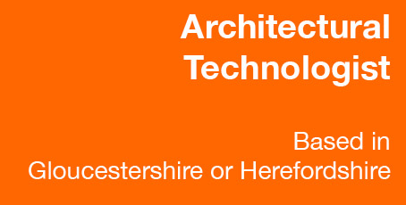 Architectural Technologist or Technician Vacancy in Herefordshire or Gloucestershire
